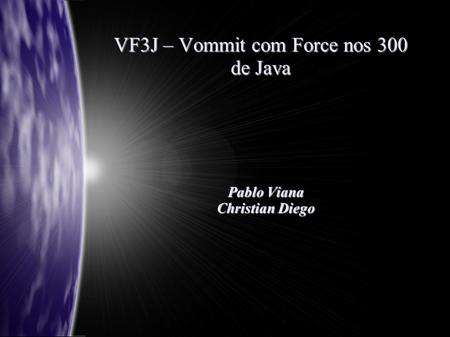 VF3J – Vommit com Force nos 300 de Java Pablo Viana Christian Diego.