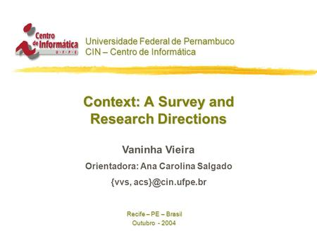 Context: A Survey and Research Directions Universidade Federal de Pernambuco CIN – Centro de Informática Vaninha Vieira Orientadora: Ana Carolina Salgado.