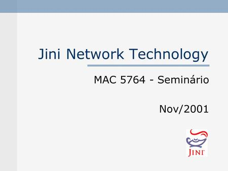 Jini Network Technology MAC 5764 - Seminário Nov/2001.