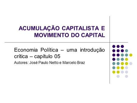ACUMULAÇÃO CAPITALISTA E MOVIMENTO DO CAPITAL