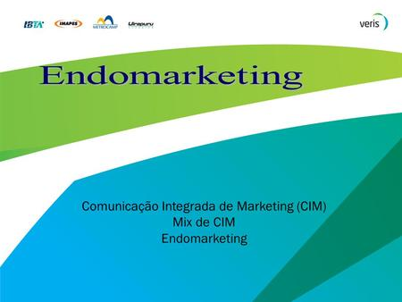 Comunicação Integrada de Marketing (CIM) Mix de CIM Endomarketing.