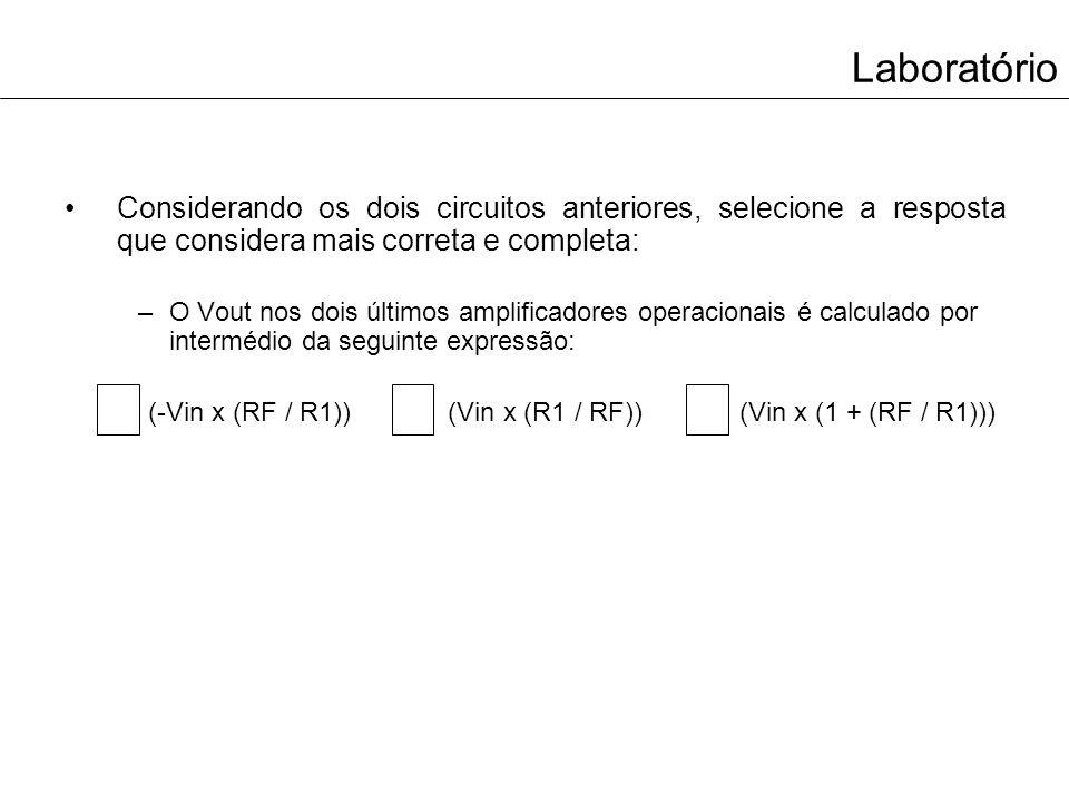 Laboratório No circuito anterior que utiliza a resistência RF=10K, o cálculo matemático da saída do Amp-Op não se verifica para a situação em que Vin=2.5V, porque: Vin tinha de ser negativo (Vin=-2.5V); A tensão simétrica aplicada ao Amp-Op é muito reduzida; Qualquer das anteriores é correta.