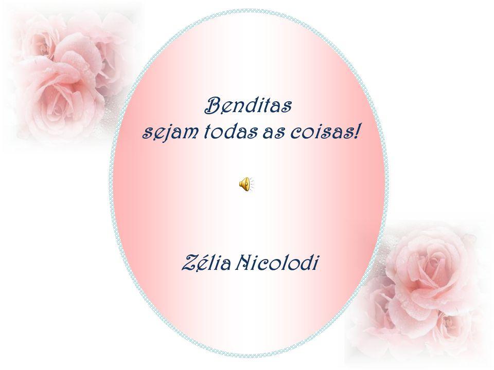Benditas sejam todas as coisas! Zélia Nicolodi