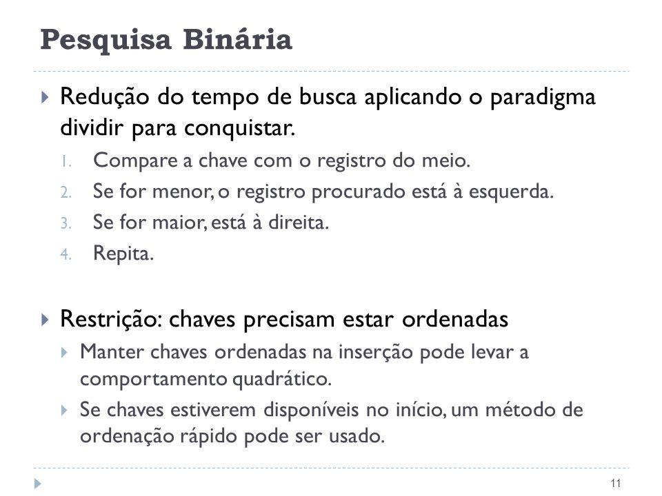 Pesquisa Binária 12 Exemplo: pesquisa pela chave L AAACEEEGHILMNPR AAACEEEGHILMNPR HILMNPR HIL L