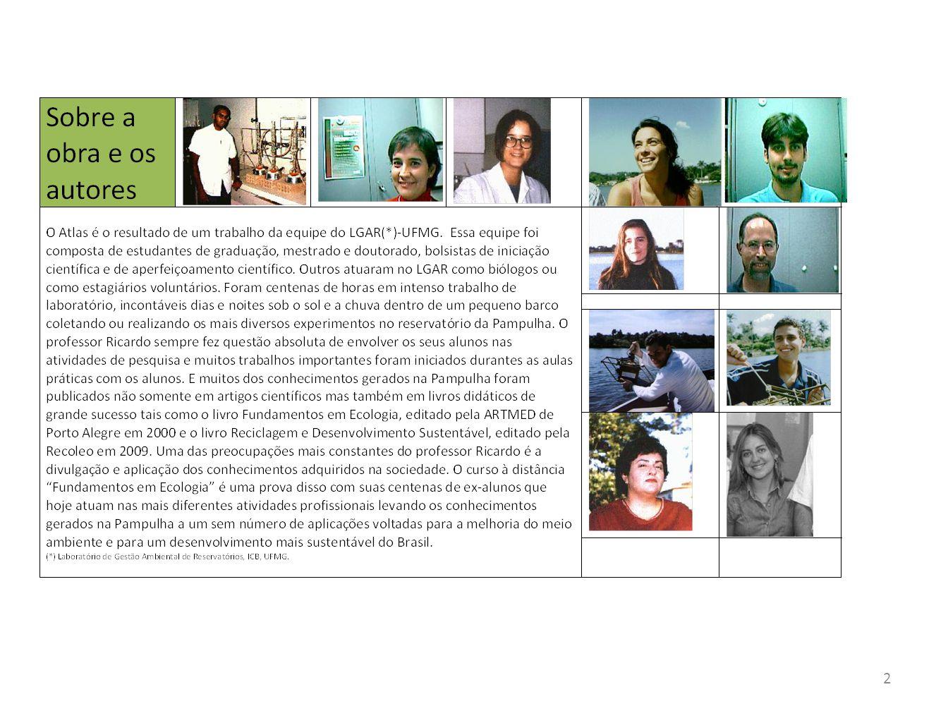 Apresentação O Atlas da Qualidade de Água da Pampulha tem o objetivo central de fornecer uma informação atualizada sobre as condições ambientais da represa da Pampulha, em Belo Horizonte.