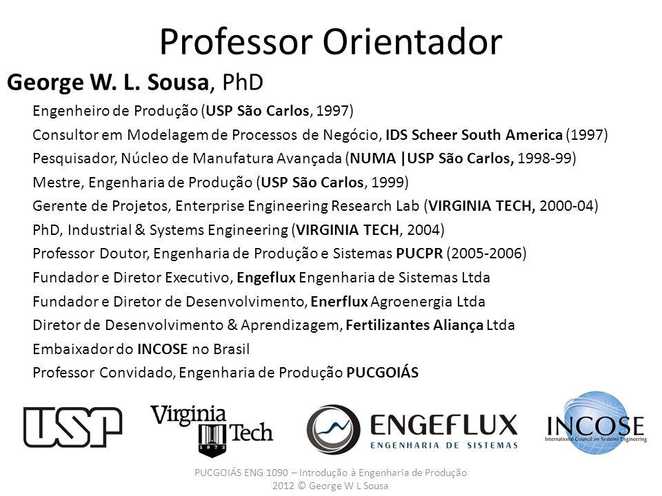 Website do professor: http://professor.ucg.br/SiteDocente/home/professor.asp?key=14963 http://professor.ucg.br/SiteDocente/home/professor.asp?key=14963 Contato: georgesousa@pucgoias.edu.br georgesousa@pucgoias.edu.br E-mails dos alunos Assuntos Gerais PUCGOIÁS ENG 1090 – Introdução à Engenharia de Produção 2012 © George W L Sousa