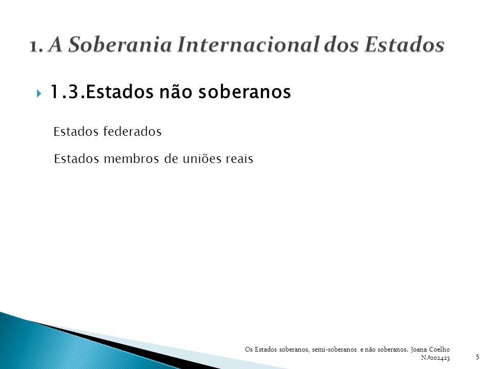 2.1.Vicissitudes políticas 6 Os Estados soberanos, semi-soberanos e não soberanos.
