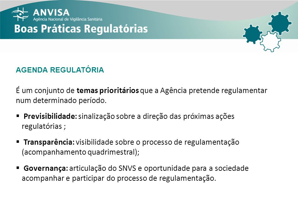 Etapas: Alinhamento Estratégico (eixos e diretrizes) Diálogos internos Diálogos setoriais Publicação da Agenda Bienal (2013-2014) Monitoramento da Agenda Atualizações anuais da Agenda Regulatória Nova Agenda Regulatória Bienal (2015-2016) NOVO DESENHO DA AGENDA REGULATÓRIA CICLO QUADRIENAL