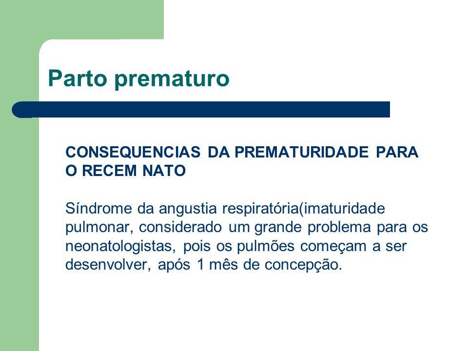 Parto prematuro CONSEQUENCIAS DA PREMATURIDADE PARA O RECEM NATO Hemorragia intraventricular Enterocolite necrotizante Sepse neonatal.