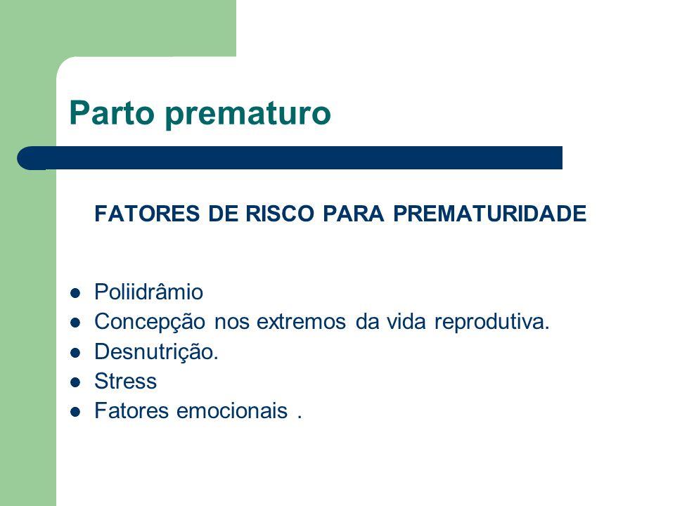 Parto prematuro FATORES DE RISCO PARA PREMATURIDADE Exercícios físicos excessivos Tabagismo,Alcoolismo,Drogas ilícitas Traumatismos Abortamentos Anomalias congênitas