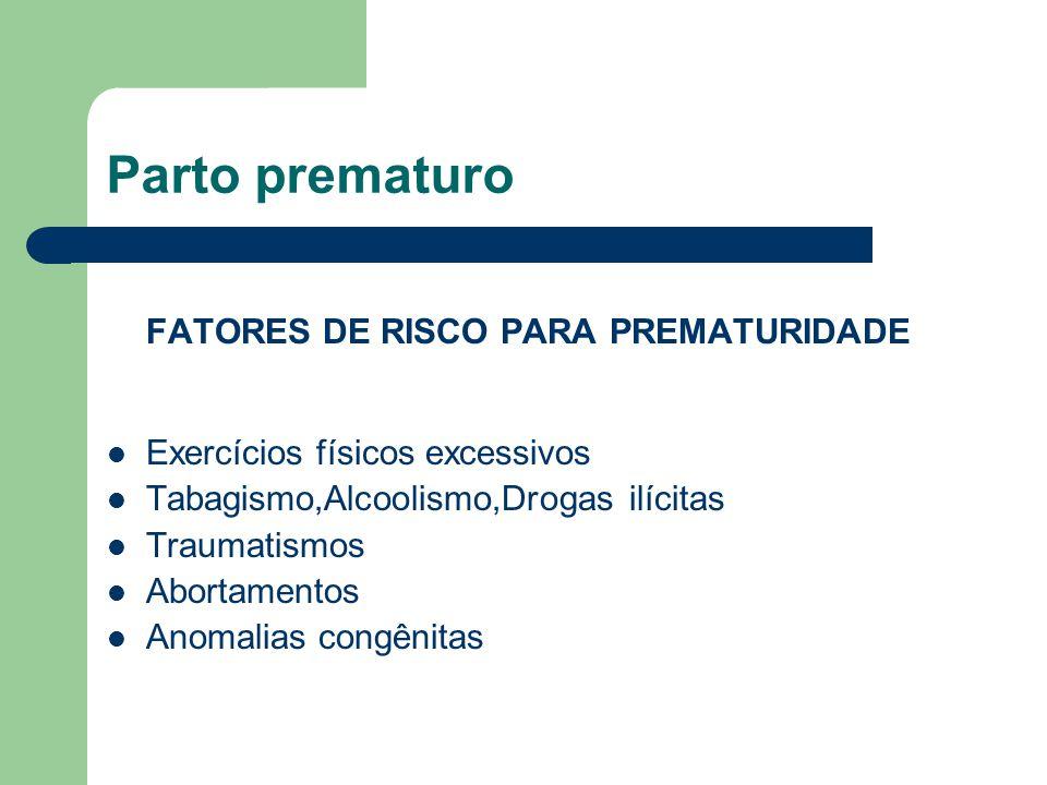 Parto prematuro FATORES DE RISCO PARA PREMATURIDADE Descolamento prematuro de placenta Placenta prévia.