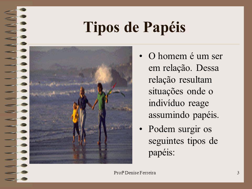 Profª Denise Ferreira4 Tipos de Papéis Papel Complementar- complementa um papel principal- Ex: prof°/aluno.