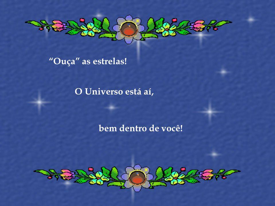 Ouça as estrelas! O Universo está aí, bem dentro de você!