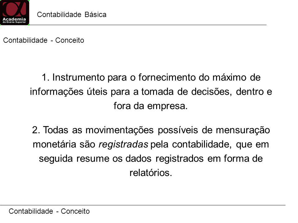 Contabilidade Básica Contabilidade - Conceito O objeto de estudo da contabilidade geral é o Patrimônio.