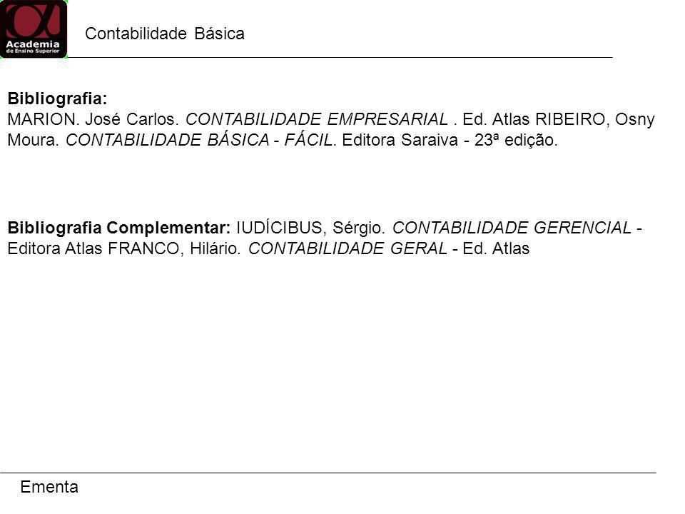 Contabilidade Básica Contabilidade História Conceito Aplicação Usuários Para quem é mantida Pilares / Embasamento Contabilidade
