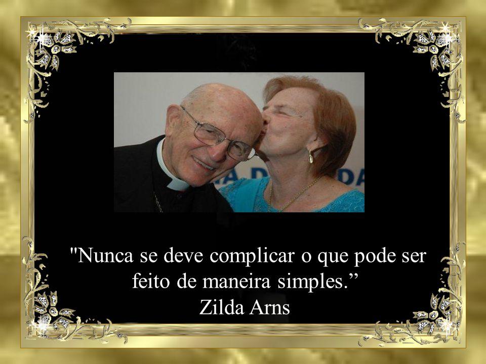 Nunca se deve complicar o que pode ser feito de maneira simples. Zilda Arns