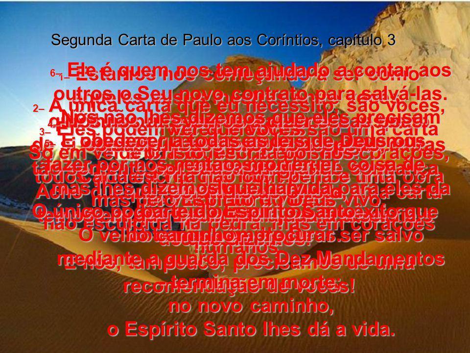 Segunda Carta de Paulo aos Coríntios, capítulo 3 1– Estamos nós começando a ser como aqueles falsos mestres entre vocês, que lhes precisam contar tudo a respeito de si mesmos, e levar consigo longas cartas de recomendação.