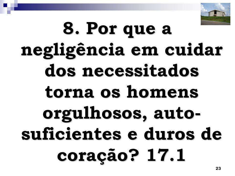 24 É porque os ricos negligenciam fazer pelos pobres a obra que Deus lhes indicou, que eles se tornam orgulhosos, mais auto- suficientes, mais indulgentes consigo mesmos e de coração endurecido.