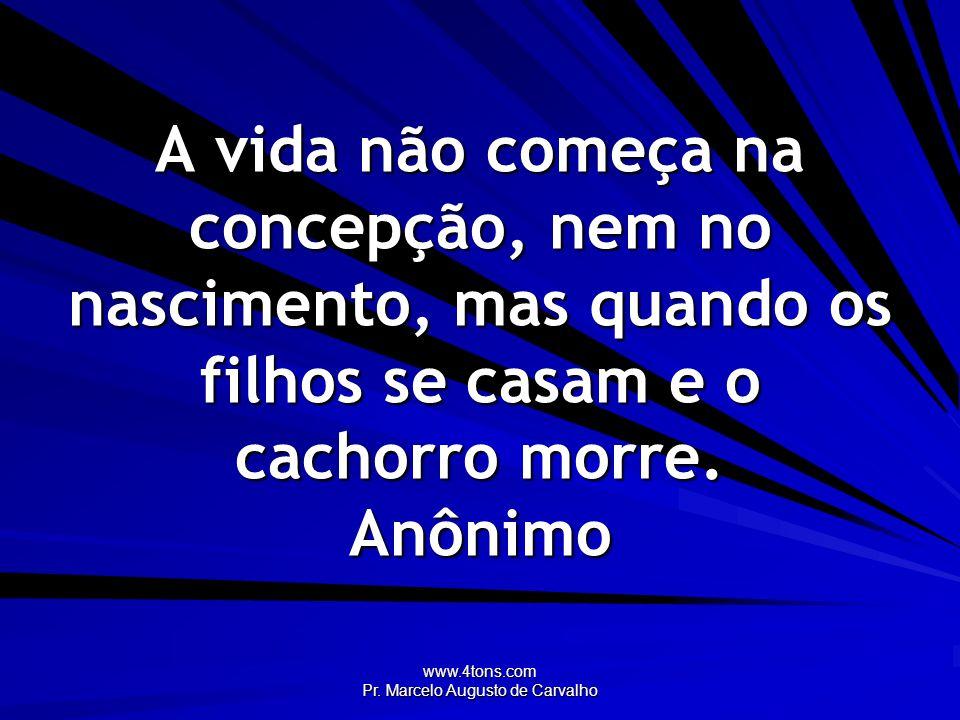 www.4tons.com Pr.Marcelo Augusto de Carvalho É um pai sábio o que conhece seu próprio filho.