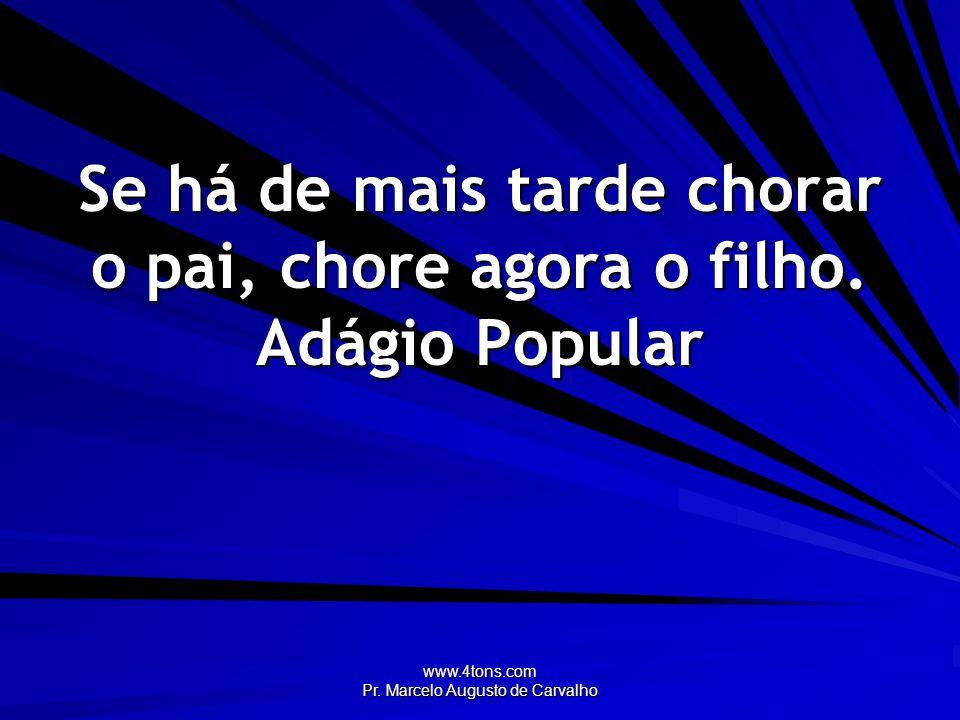 www.4tons.com Pr.Marcelo Augusto de Carvalho Fazer um filho não é difícil.
