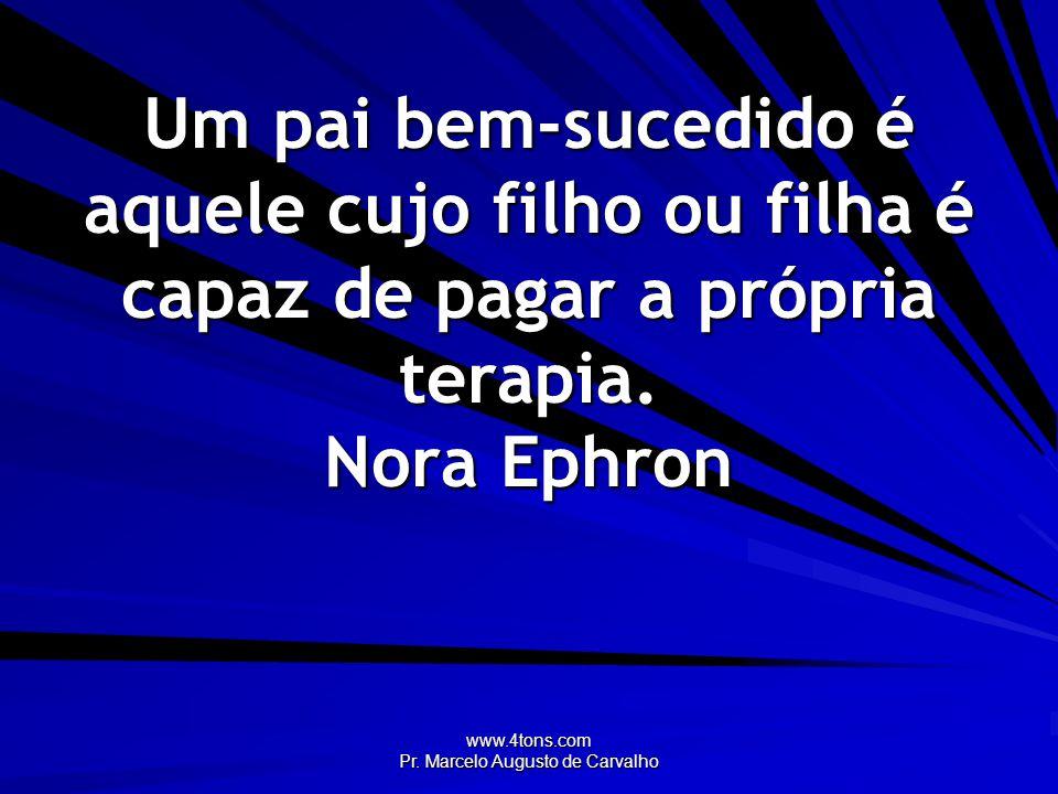 www.4tons.com Pr.Marcelo Augusto de Carvalho Todo neurótico deve se casar o mais breve possível.