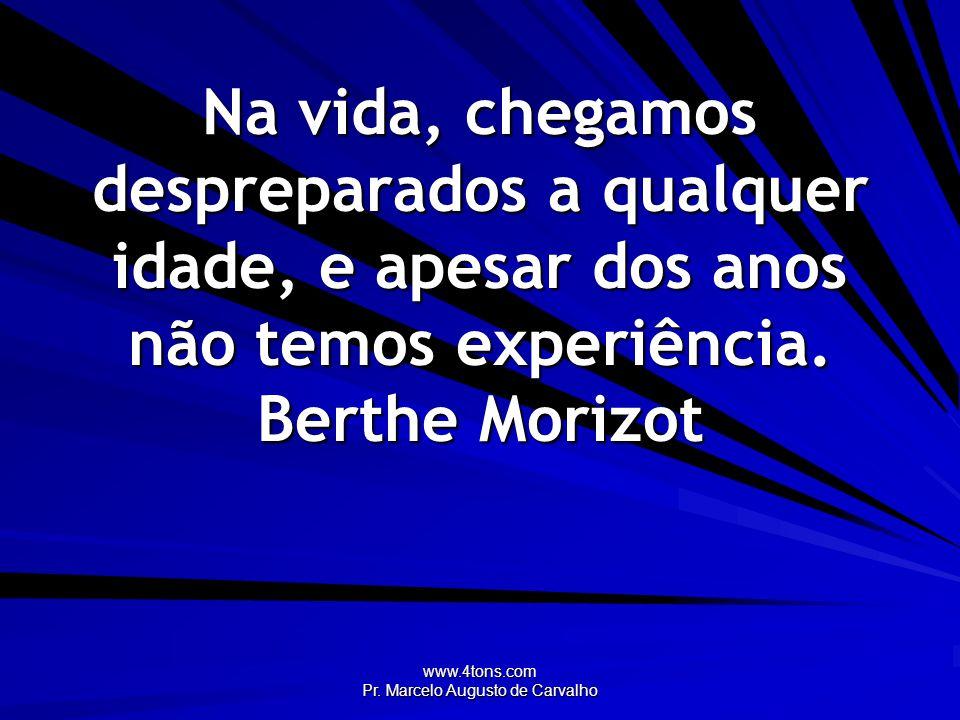 www.4tons.com Pr.Marcelo Augusto de Carvalho Cada idade da vida tem a sua juventude.