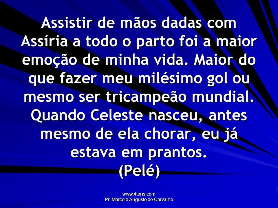 www.4tons.com Pr.Marcelo Augusto de Carvalho Ensino minha filha a falar, ela me ensina a grunhir.