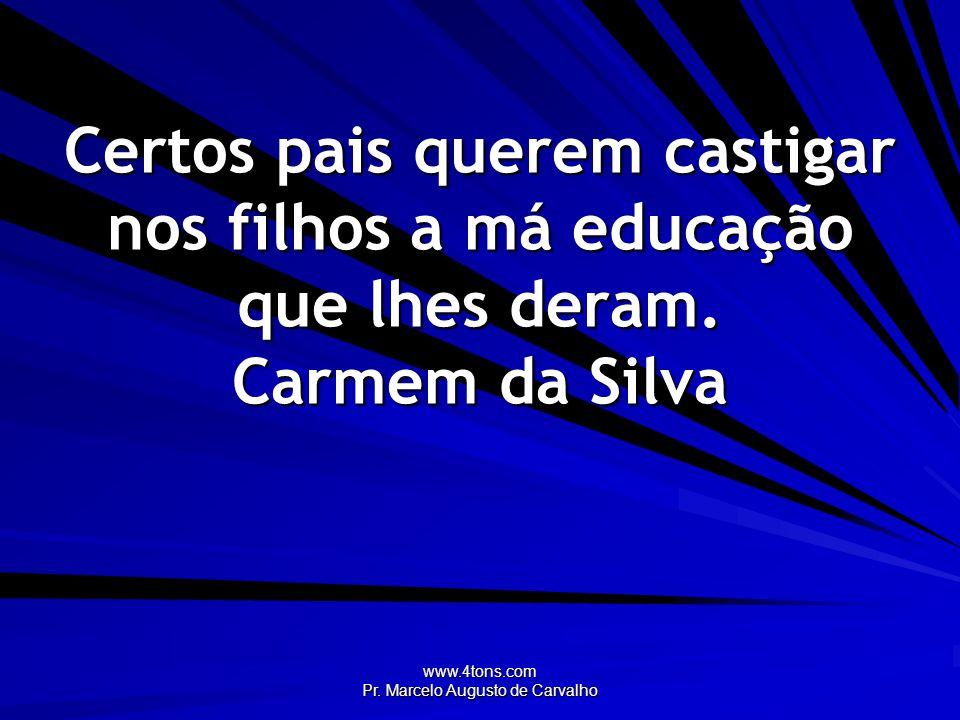 www.4tons.com Pr.Marcelo Augusto de Carvalho Você pode aprender muitas coisas com as crianças.