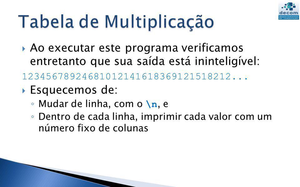 // Tabuada de multiplicação for linha = 1:9 for coluna = 1:9 printf( %3g ,linha*coluna); end printf( \n ); end Fora do loop interno!