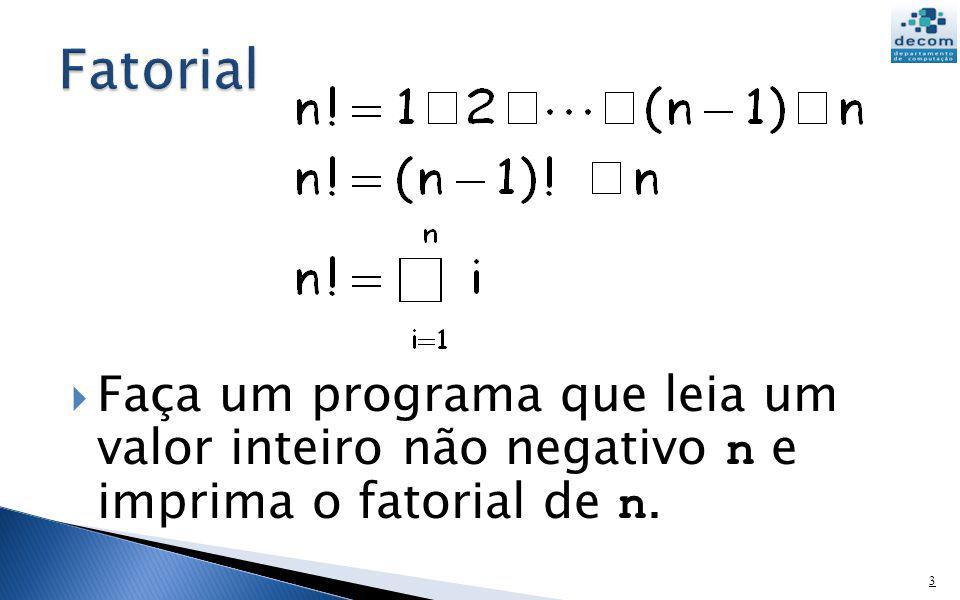 n = input(n = ) k = 1; fat = 1; while k <= n fat = fat * k; k = k + 1; end Em cada passo do loop, multiplicamos fat por k e incrementamos k O número de iterações é conhecido a priori = n