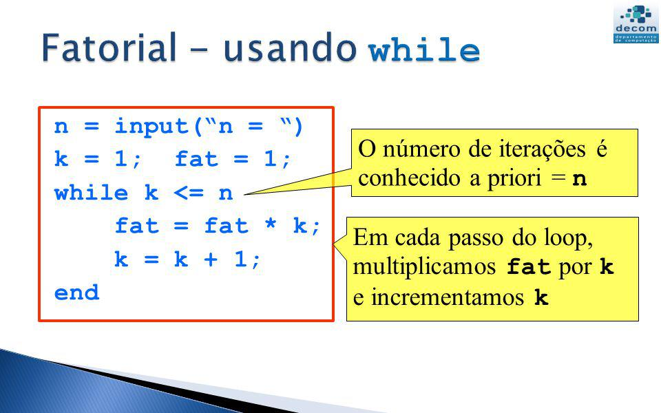 Quando o número de iterações de um loop é conhecido a priori, podemos usar uma forma mais simples de comando de repetição: 5 for i = : : end i é variável de controle do for
