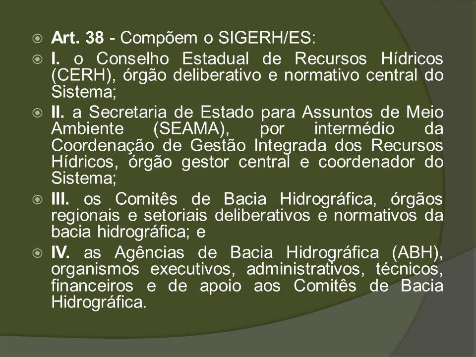 Art.39 - Compete ao Conselho Estadual de Recursos Hídricos - CERH: I.