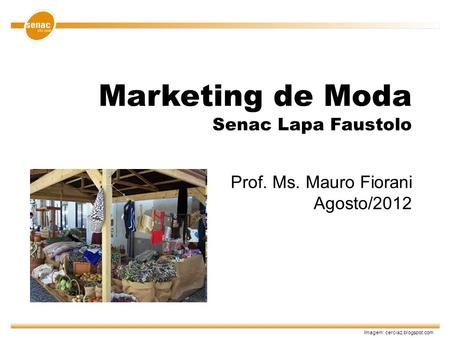 Marketing de Moda Senac Lapa Faustolo Prof. Ms. Mauro Fiorani