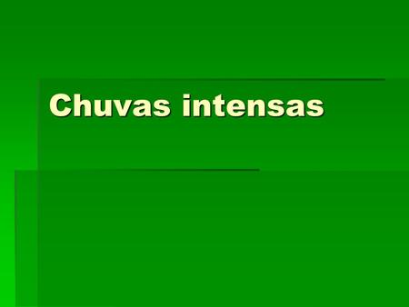 Chuvas intensas.