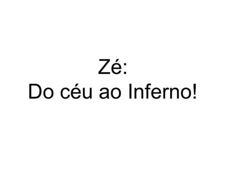 Zé: Do céu ao Inferno!.