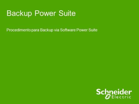 Backup Power Suite Procedimento para Backup via Software Power Suite.