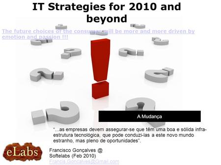 "A Mudança IT Strategies for 2010 and beyond Francisco Softelabs (Feb 2010)  ""...as empresas."