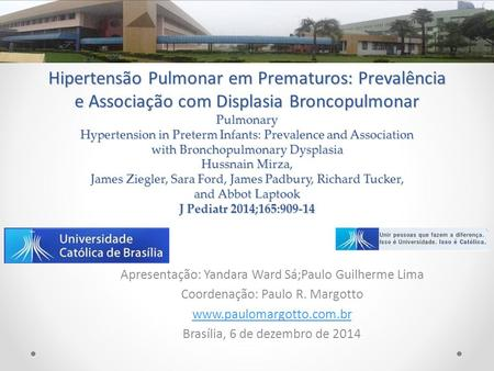 Hipertensão Pulmonar em Prematuros: Prevalência e Associação com Displasia Broncopulmonar Pulmonary Hypertension in Preterm Infants: Prevalence and Association.