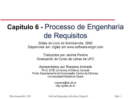 ©Ian Sommerville 2000 Software Engineering, 6th edition. Chapter 6 Slide 1 Capítulo 6 - Processo de Engenharia de Requisitos Slides do Livro do Sommerville,