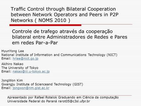 Traffic Control through Bilateral Cooperation between Network Operators and Peers in P2P Networks ( NOMS 2010 ) Controle de trafego através da cooperação.