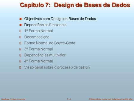 ©Silberschatz, Korth and Sudarshan (modificado)7.1.1Database System Concepts Capítulo 7: Design de Bases de Dados Objectivos com Design de Bases de Dados.