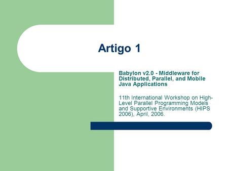 Artigo 1 Babylon v2.0 - Middleware for Distributed, Parallel, and Mobile Java Applications 11th International Workshop on High- Level Parallel Programming.