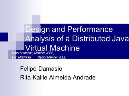 Design and Performance Analysis of a Distributed Java Virtual Machine Felipe Damasio Rita Kalile Almeida Andrade Mihai Surdeanu, Member, IEEE; Dan Moldovan,