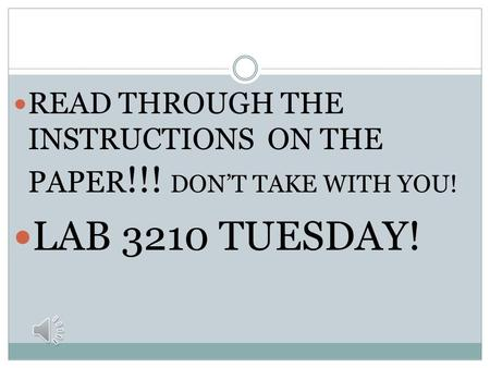READ THROUGH THE INSTRUCTIONS ON THE PAPER !!! DON'T TAKE WITH YOU! LAB 3210 TUESDAY!