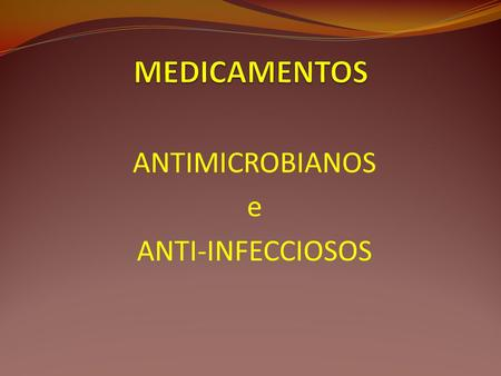ANTIMICROBIANOS e ANTI-INFECCIOSOS