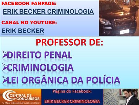 FACEBOOK FANPAGE: ERIK BECKER CRIMINOLOGIA CANAL NO YOUTUBE: ERIK BECKER FACEBOOK FANPAGE: ERIK BECKER CRIMINOLOGIA CANAL NO YOUTUBE: ERIK BECKER.