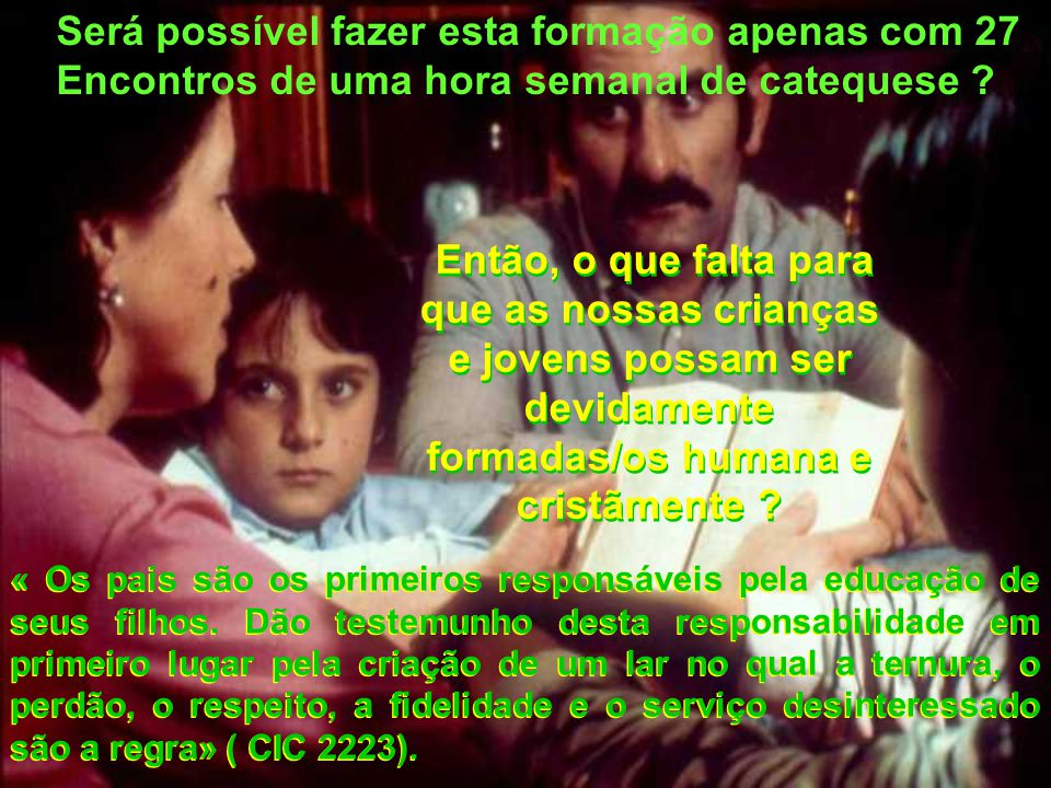 A família é e será sempre a primeira escola de fé, porque nela o testemunho dos pais fala mais que qualquer outra palavra, gesto ou imagem.