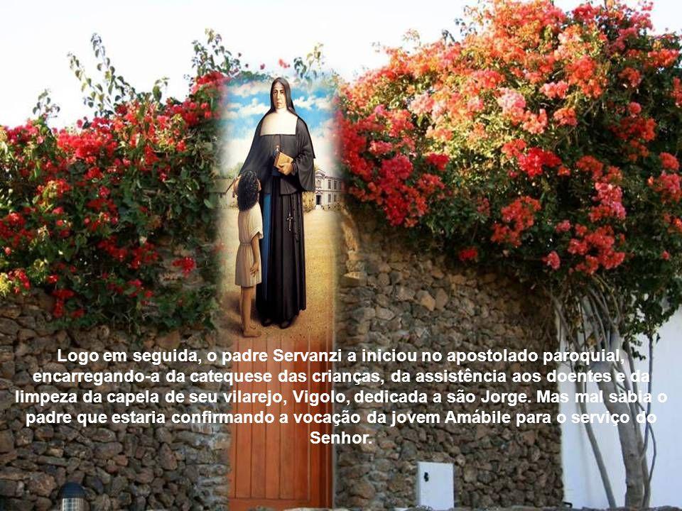 Logo em seguida, o padre Servanzi a iniciou no apostolado paroquial, encarregando-a da catequese das crianças, da assistência aos doentes e da limpeza da capela de seu vilarejo, Vigolo, dedicada a são Jorge.