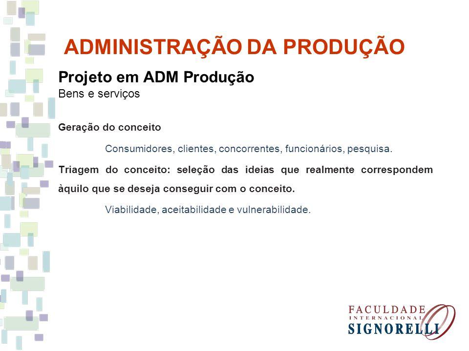 ADMINISTRAÇÃO DA PRODUÇÃO Projeto em ADM Produção Bens e serviços VIABILIDADE (podemos realizá-lo?) Possuímos habilidades.