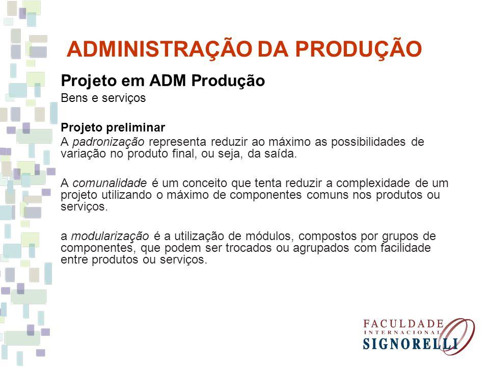 ADMINISTRAÇÃO DA PRODUÇÃO Projeto em ADM Produção Bens e serviços *** Projeto final Avaliação e melhorias Projeto preliminar Triagem Geração do conceito